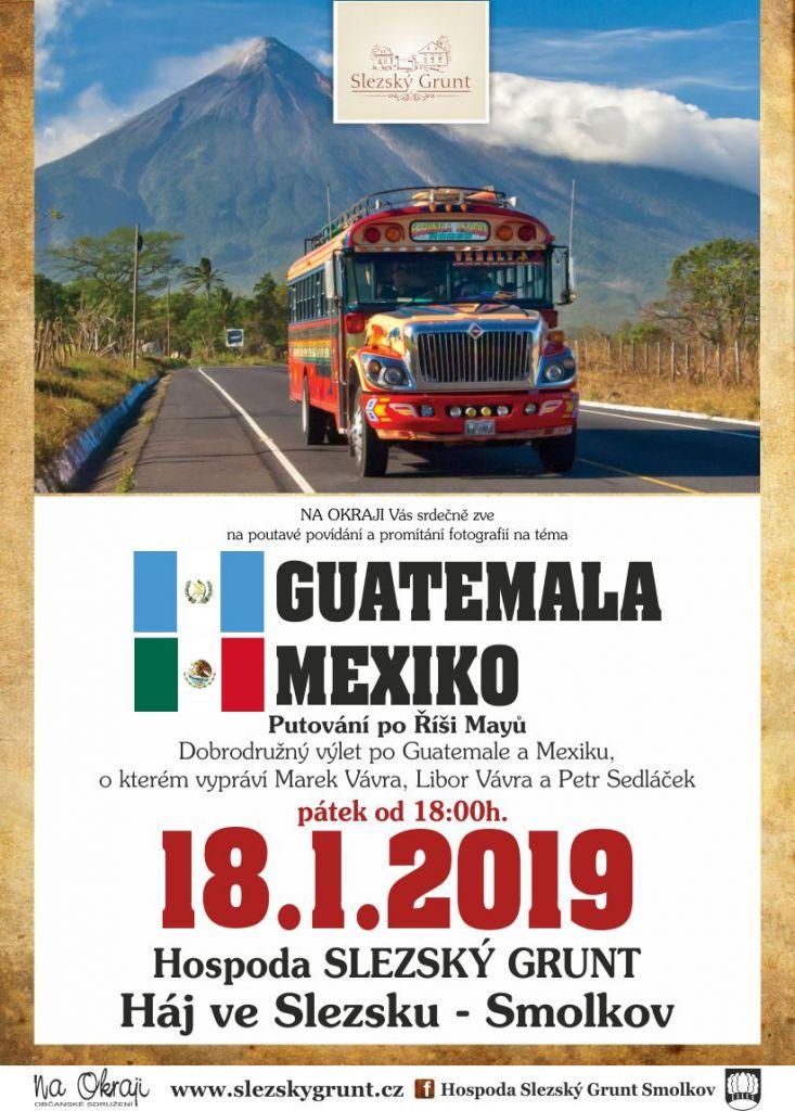 CESTOVATELSKÁ BESEDA O GUATEMELE A MEXIKU 18.1.2019 OD 18:00 SLEZSKÝ GRUNT 1
